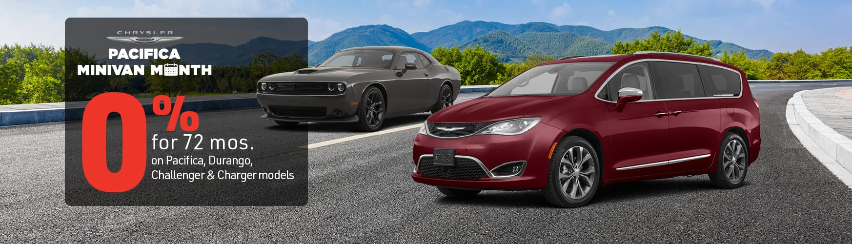 0% for 72 months for Pacifica, Durango, Challenger & Charger models