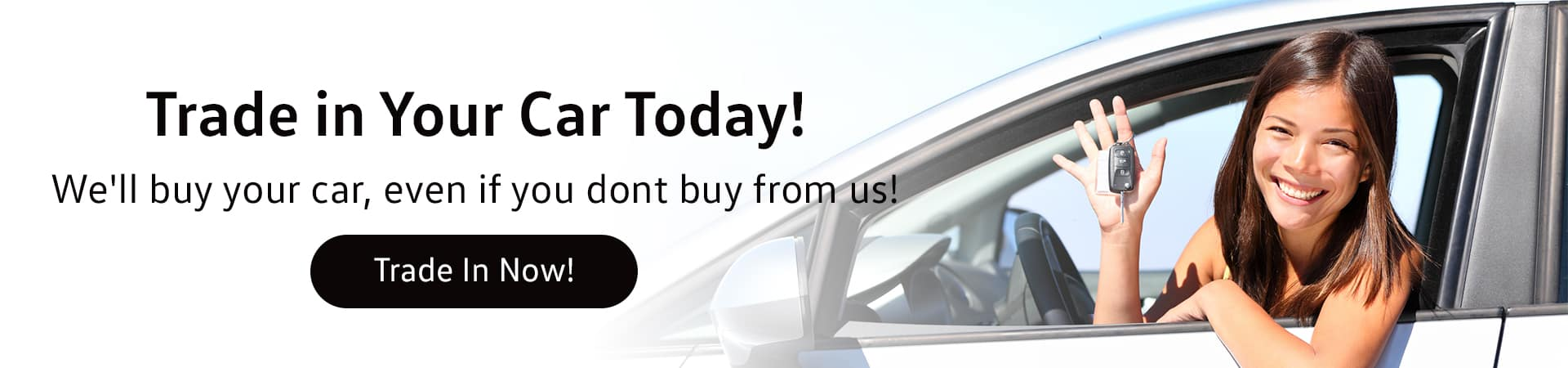 Trade in Your Car Today!, We'll buy your car, even if you dont buy from us!