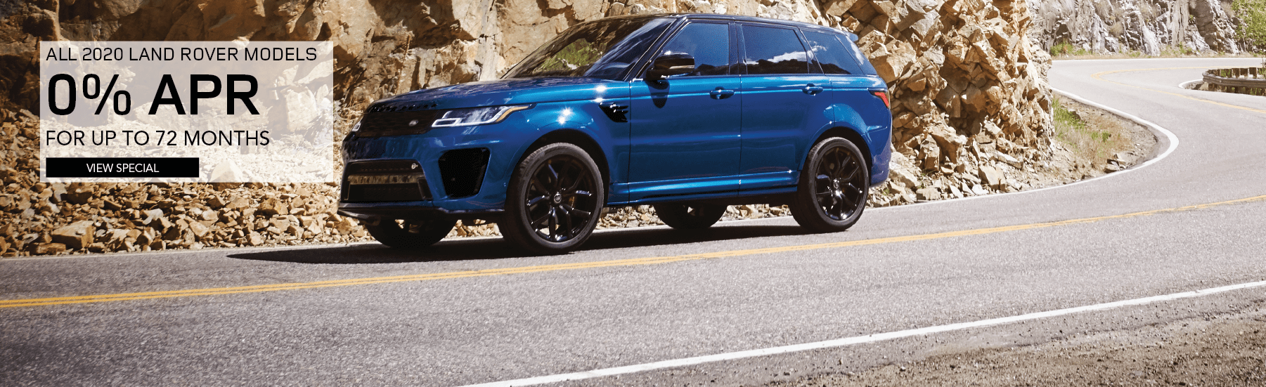 2020 LAND ROVER MODELS. 0 PERCENT APR FOR 72 MONTHS. BLUE RANGE ROVER SPORT DRIVING DOWN ROAD NEAR ROCKY TERRAIN.. VIEW SPECIAL.