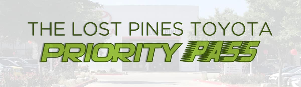 Priority Pass at Lost Pines Toyota