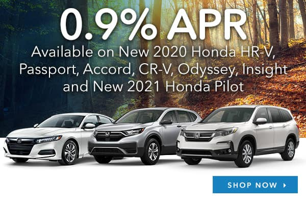 0.9% APR Available on New 2020 Honda HR-V, Passport, Accord, CR-V, Odyssey, Insight and New 2021 Honda Pilot