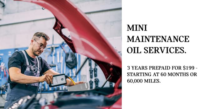MINI MAINTENANCE OIL SERVICES. 3 YEARS PREPAID FOR $199 - STARTING AT 60 MONTHS OR 60,000 MILES.