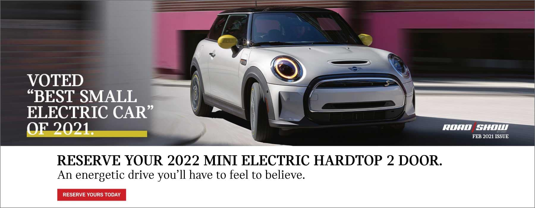 Reserve your 2022 MINI Electric Hardtop 2 Door. An energetic drive you'll have to feel to believe.