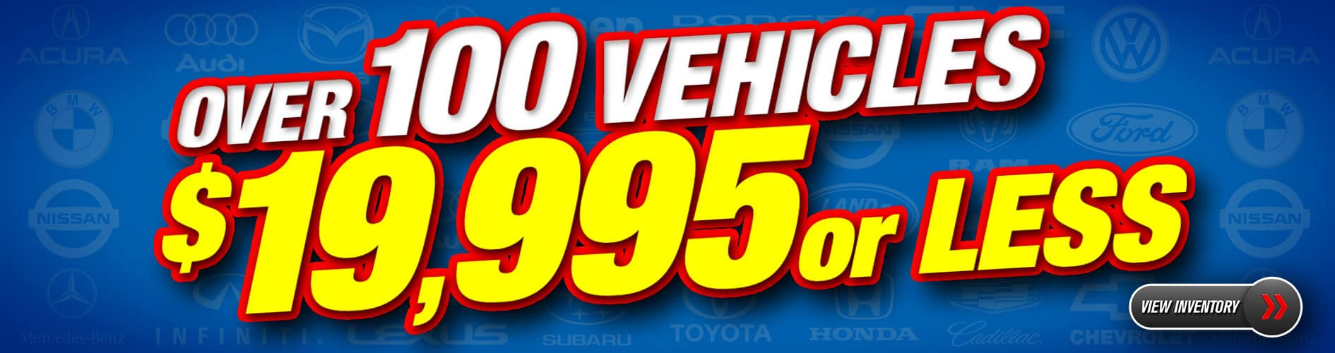 Over 100 Vehicles $19,995 or LESS