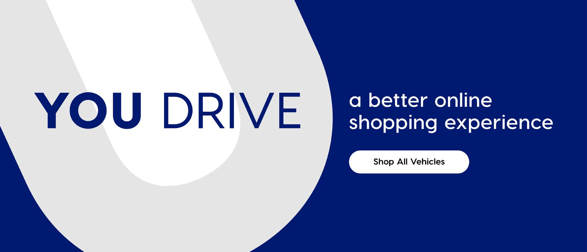 You Drive a better online shopping experience.