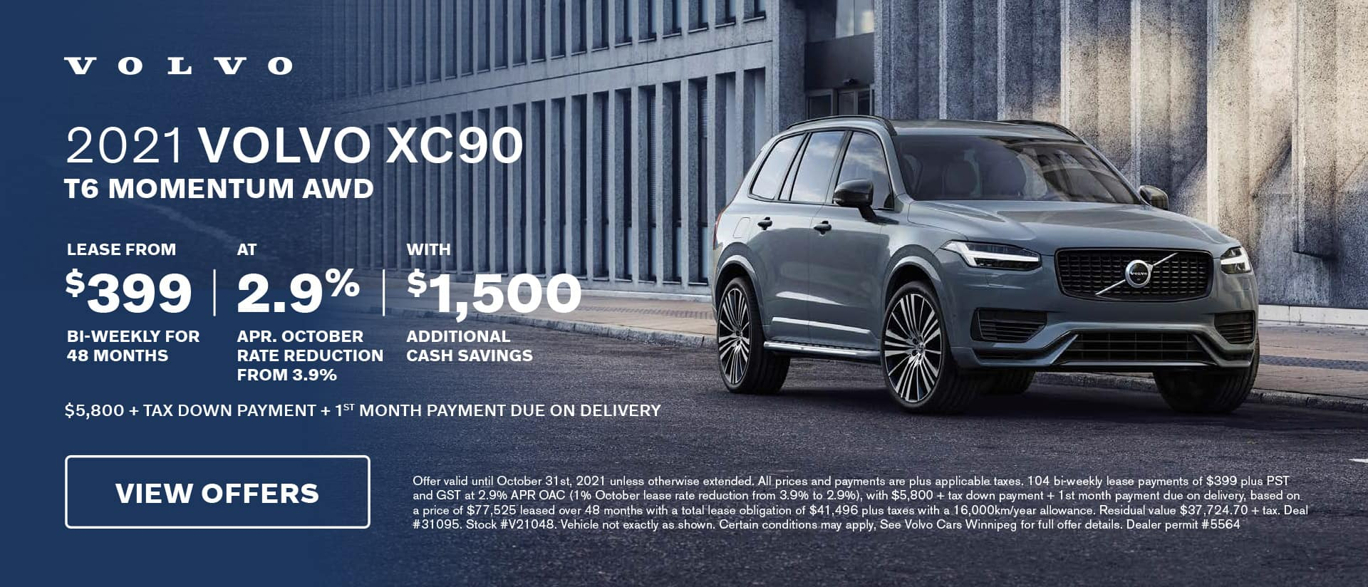 2021 VOLVO XC90 T6 MOMENTUM AWD LEASE FROM AT WITH $399 2.9% $1,500 BI-WEEKLY FOR APR. OCTOBER ADDITIONAL 48 MONTHS RATE REDUCTION CASH SAVINGS FROM 3.9% $5,800 + TAX DOWN PAYMENT + 1ST MONTH PAYMENT DUE ON DELIVERY