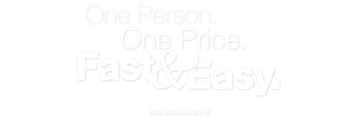 One Person. One Price. Fast and Easy.