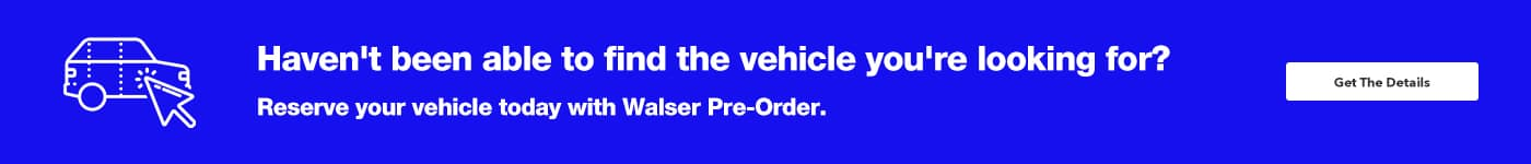 Pre-order the exact vehicle you want using our easy options